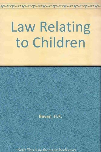 The Law Relating to Children.: Bevan, H K