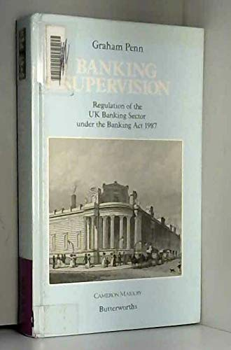 Banking Supervision: Regulation of the UK Banking Sector under the Banking Act 1987: Penn, Graham