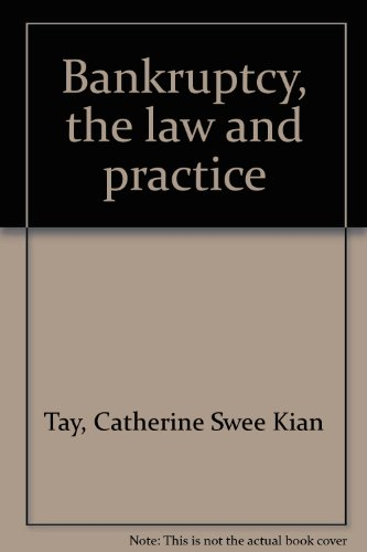 Bankruptcy, the law and practice: Tay, Catherine Swee Kian
