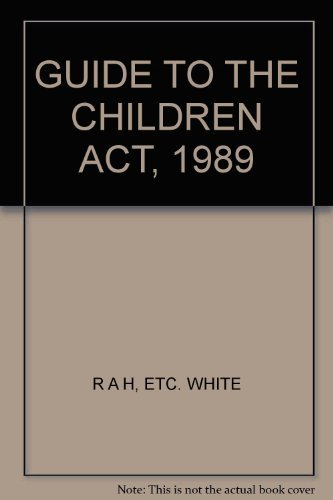 A Guide to the Children Act 1989: White, R. A.;