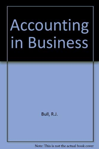 Accounting in Business: Bull, R.J.