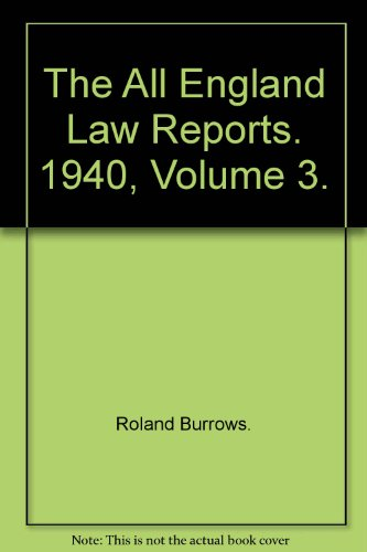 The All England Law Reports. 1940, Volume 3.: Roland Burrows.