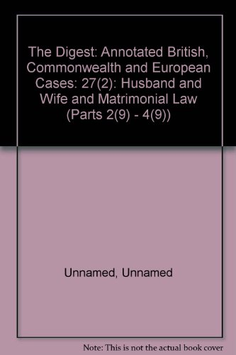 The Digest: Annotated British, Commonwealth and European Cases: 27(2): Husband and Wife and ...