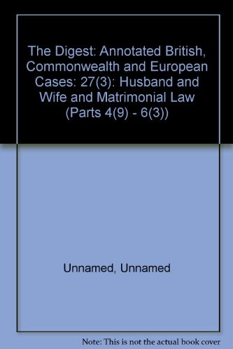 The Digest: Annotated British, Commonwealth and European Cases: 27(3): Husband and Wife and ...