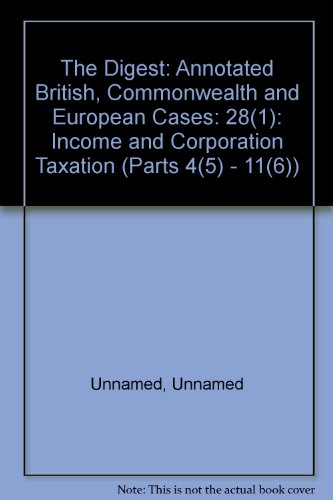 The Digest: Annotated British, Commonwealth and European Cases: 28(1): Income and Corporation ...
