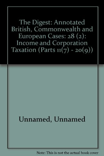 The Digest: Annotated British, Commonwealth and European Cases: 28 (2): Income and Corporation ...