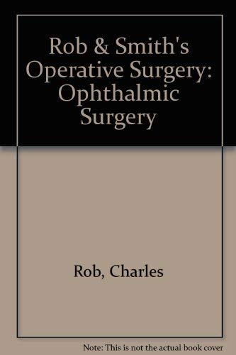 Operative Surgery: Ophthalmic Surgery (Rob & Smith's: Charles Rob, Rodney