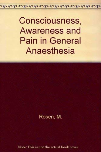 Consciousness, Awareness and Pain in General Anaesthesia: Rosen, M.; Lunn, J. N. (eds.)