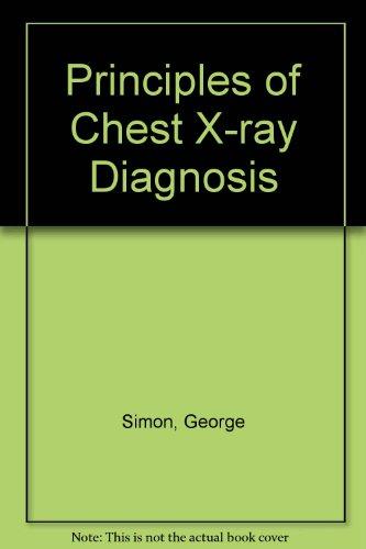 Principles of Chest X-ray Diagnosis: Simon, George