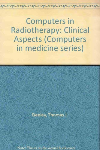 Computers in Radiotherapy : Clinical Aspects: Deeley, Thomas J.
