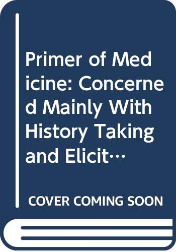 9780407626058: Primer of Medicine: Concerned Mainly With History Taking and Eliciting and Interpreting Clinical Signs