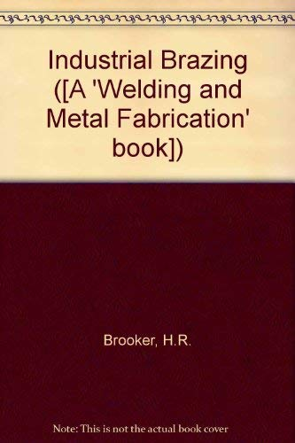 Industrial Brazing ([A 'Welding and Metal Fabrication': Beatson, E.V.