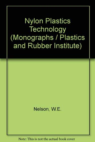 Nylon Plastics Technology: Nelson, William Edgar; Plastics and Rubber Institute