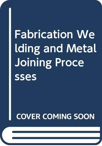 Fabrication Welding and Metal Joining Processes: Flood, C.R.