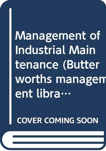 9780408013772: Management of Industrial Maintenance (Butterworths Management Library)