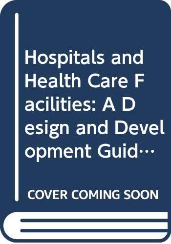 9780408031899: Hospitals and Health Care Facilities: A Design and Development Guide (Butterworth Architecture Design & Development Guides)