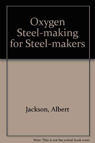 Oxygen Steel-making for Steel-makers (9780408073523) by Albert Jackson