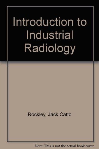 Introduction to Industrial Radiology: Rockley, Jack Catto