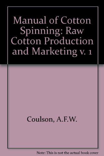 Manual of Cotton Spinning: Raw Cotton Production: Coulson, A.F.W., Harrison,