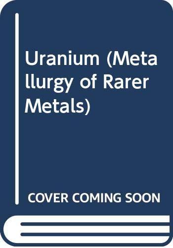 9780408383806: Uranium. (Metallurgy of the Rare Metals 8)