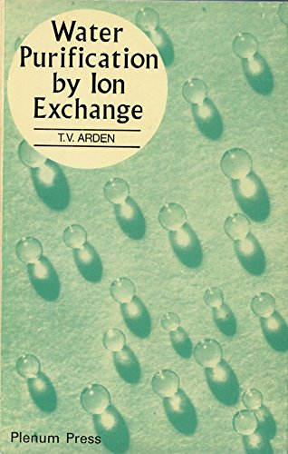 Water Purification by Ion Exchange: Arden, T.V.