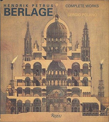 Hendrik Petrus Berlage: The Complete Works (0408500379) by Polano, Sergio; Berlage, Hendrik Petrus