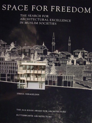 Space for Freedom: The Search for Architectural Excellence in Muslim Societies: Serageldin, Ismail