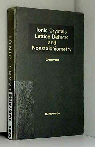 Ionic Crystals, Lattice Defects and Nonstoichiometry.: Greenwood, N N