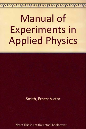 Manual of Experiments in Applied Physics: E V Smith