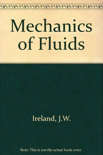 Mechanics of Fluids: Ireland, J.W.