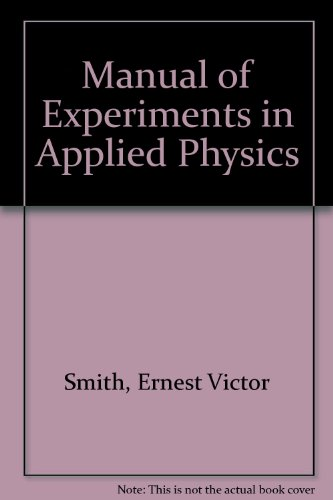 Manual of Experiments in Applied Physics: Smith, E.V.