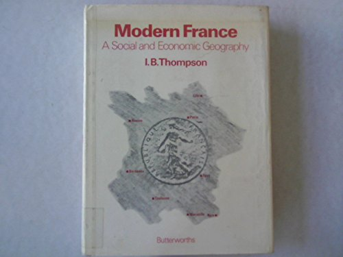 Modern France: A Social and Economic Geography: Thompson, Ian Bentley