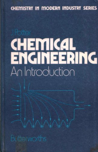 Chemical Engineering: An Introduction (Chemistry in Modern: Potter, John R.