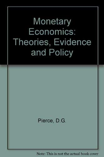 Monetary Economics. Theories, Evidence and Policy.: Pierce, D G ; Shaw, D M