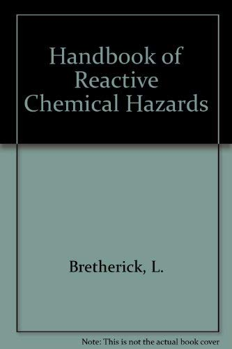Handbook of Reactive Chemical Hazards: An Indexed Guide to Published Data: Bretherick, L.