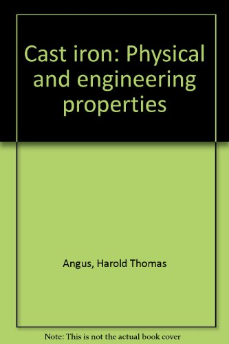 Cast iron: Physical and engineering properties: Angus, H. T