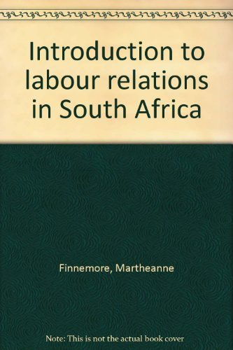 Introduction to Labour Relations in South Africa.: Martheanne Finnemore
