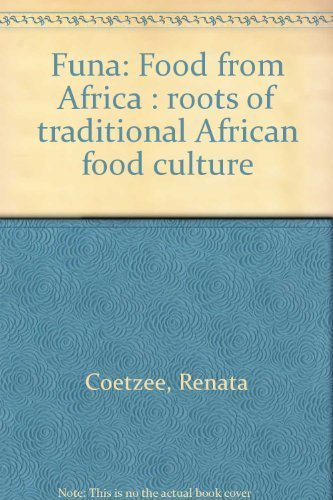 Funa - Food From Africa. Roots of Traditional African food Culture: Coetzee, Renata