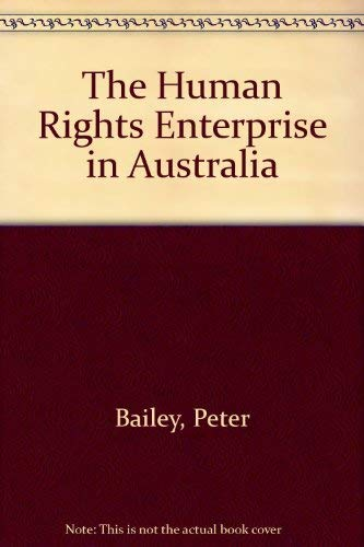 The Human Rights Enterprise in Australia (0409308617) by Peter Bailey