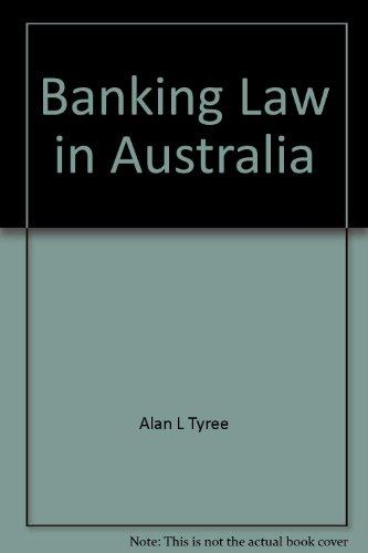 Banking Law in Australia: Tyree, Alan L