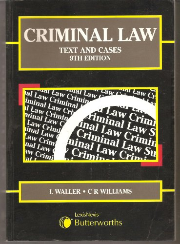 CRIMINAL LAW, Text and Cases,: L Waller & C R Williams