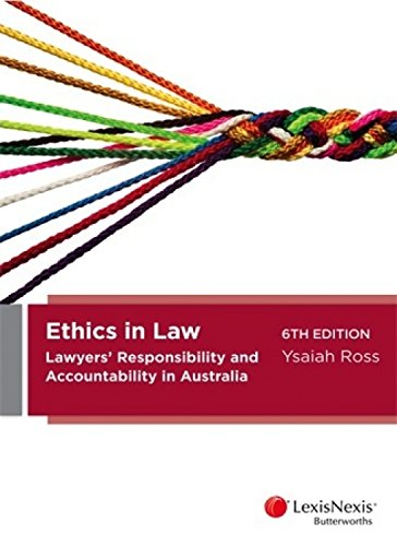 9780409332803: Ethics in Law: Lawyers' Responsibility and Accountability in Australia, 6th Edition