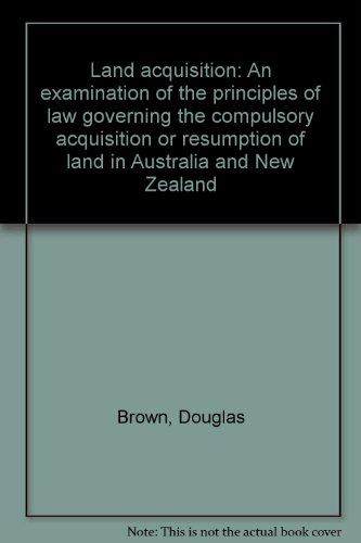 9780409357509: Land acquisition: An examination of the principles of law governing the compulsory acquisition or resumption of land in Australia and New Zealand