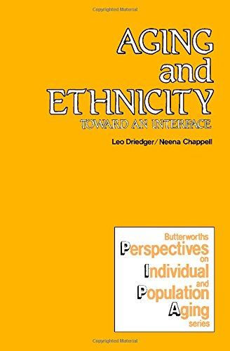 Aging and Ethnicity: Toward an Interface (Butterworths: Driedger, Leo, Chappell,