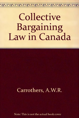 9780409818796: Collective Bargaining Law in Canada (Canadian legal textbook series)