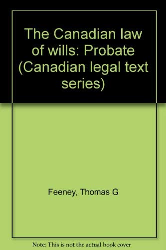 The Canadian law of wills: Probate (Canadian legal text series): Thomas G Feeney