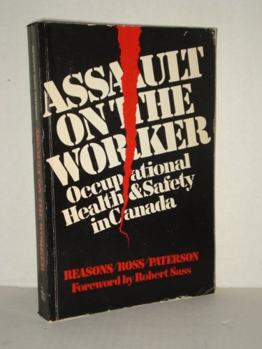 9780409857764: Assault on the worker: Occupational health and safety in Canada