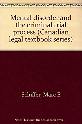 Mental disorder and the criminal trial process (Canadian legal textbook series): Schiffer, Marc E
