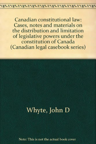 9780409876031: Canadian constitutional law: Cases, notes and materials on the distribution and limitation of legislative powers under the constitution of Canada (Canadian legal casebook series)