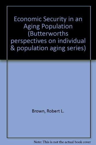 Economic Security in an Aging Population (Butterworths perspectives on individual & population ...